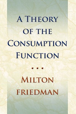 A Theory Of The Consumption Function By Friedman, Milton